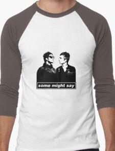 SOME MIGHT SAY.. Men's Baseball ¾ T-Shirt