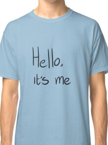 hello its me Classic T-Shirt