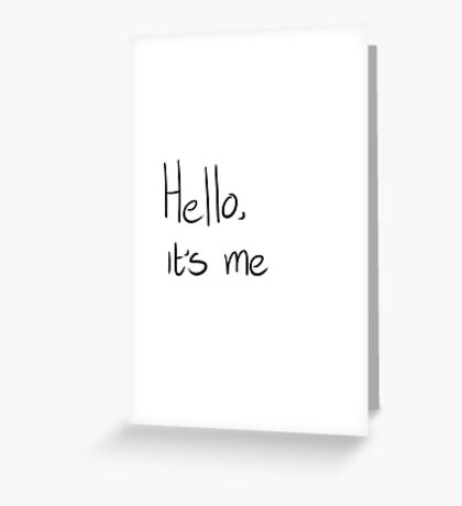 hello its me Greeting Card