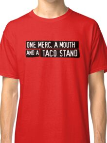 One Merc, A Mouth And A Taco Stand Classic T-Shirt