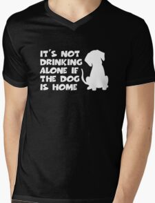 It's Not Drinking Alone If The Dog Is Home Mens V-Neck T-Shirt