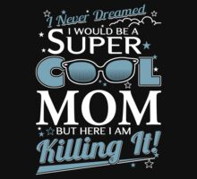 Super Cool MOM is Killing It by shara1985