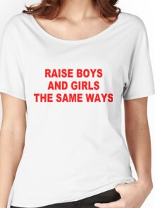 Raise boys and girls the same ways - Red ink Women's Relaxed Fit T-Shirt