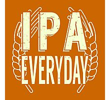 IPA Everyday - Beer Saying Photographic Print
