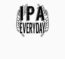 IPA Everyday - Beer Saying Unisex T-Shirt