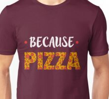 Because PIZZA Unisex T-Shirt