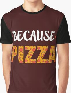 Because PIZZA Graphic T-Shirt