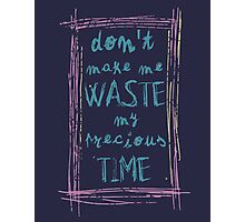 don't make me waste my precious time Photographic Print
