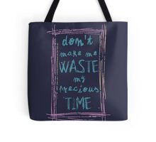don't make me waste my precious time Tote Bag