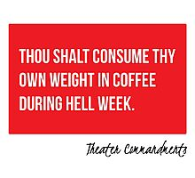 Thou Shalt Consume Thy Own Weight In Coffee During Hell Week Photographic Print
