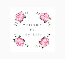 Welcome to my life Unisex T-Shirt