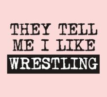 They Tell Me I Like Wrestling Kids Tee