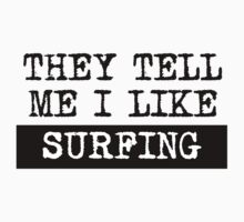 They Tell Me I Like Surfing One Piece - Short Sleeve