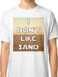 I don't like sand - version 1 Classic T-Shirt