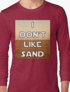 I don't like sand - version 1 Long Sleeve T-Shirt