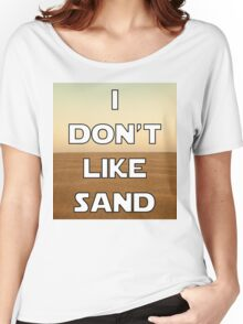I don't like sand - version 1 Women's Relaxed Fit T-Shirt