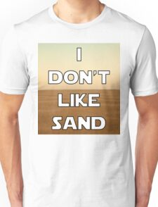 I don't like sand - version 1 Unisex T-Shirt