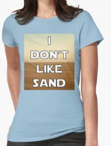I don't like sand - version 1 Womens Fitted T-Shirt