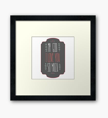 My God I love you so much Framed Print