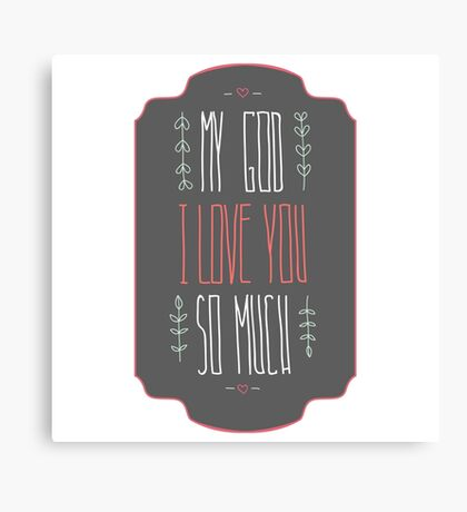 My God I love you so much Canvas Print
