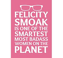 Felicity Smoak - Smartest Badass - White Glasses Photographic Print