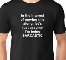 In the Interest of Moving This Along, Let's Just Assume I'm being Sarcastic Unisex T-Shirt