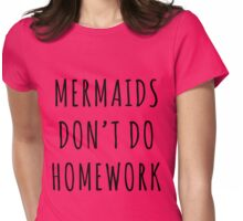 Mermaids don't do homework - black ink Womens Fitted T-Shirt