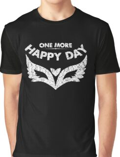 one more happy day Graphic T-Shirt