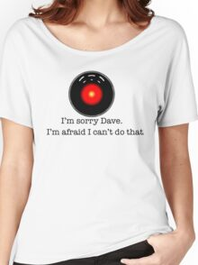 I'm Sorry Dave Women's Relaxed Fit T-Shirt