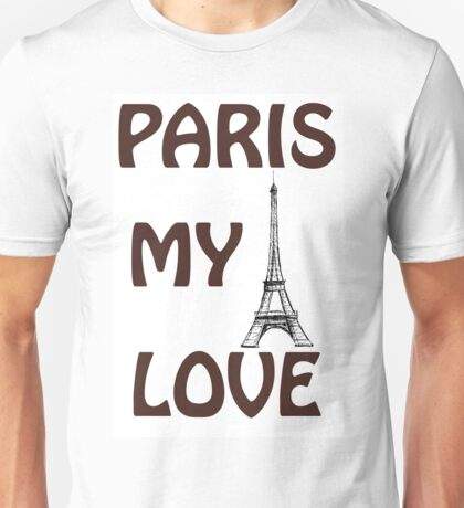Eiffel Tower. The words I Love  Paris.  Unisex T-Shirt