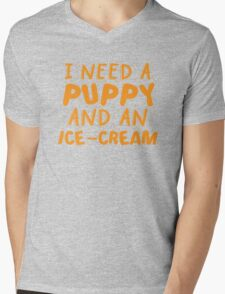 I need a puppy and an Ice-cream Mens V-Neck T-Shirt