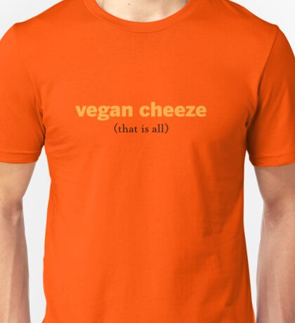 Vegan Cheeze. That is all.  Unisex T-Shirt