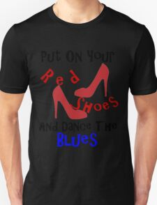 PUT ON YOUR RED SHOES Unisex T-Shirt