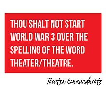 Thou Shalt Not Start WWIII Over The Spelling of Theater/Theatre Photographic Print