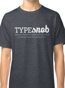 Type Snob - I'm silently judging your typeface choice Classic T-Shirt