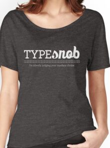 Type Snob - I'm silently judging your typeface choice Women's Relaxed Fit T-Shirt