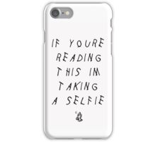 IF YOU'RE READING THIS I'M TAKING A SELFIE + Cases iPhone Case/Skin