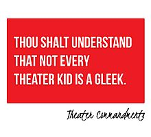 Thou Shalt Understand That Not Every Theater Kid Is A Gleek Photographic Print