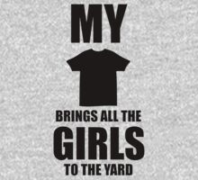 Brand New My brings all the girls to the yard 2013 by rusell