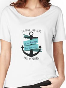 We have this hope as an Anchor for the soul, firm and secure Women's Relaxed Fit T-Shirt