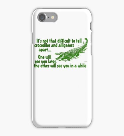 It's not that difficult to tell crocodiles and alligators apart... one will see you later, the other will see you in a while iPhone Case/Skin