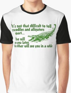 It's not that difficult to tell crocodiles and alligators apart... one will see you later, the other will see you in a while Graphic T-Shirt