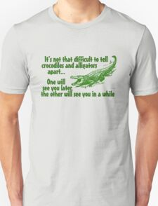 It's not that difficult to tell crocodiles and alligators apart... one will see you later, the other will see you in a while T-Shirt