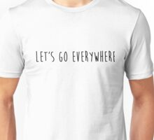 let's go everywhere Unisex T-Shirt