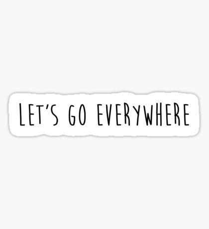 let's go everywhere Sticker