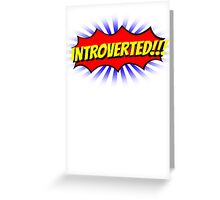 INTROVERTED!!! Greeting Card