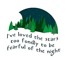 """I've loved the stars too fondly to be fearful of the night"" - quote with night sky & forest  Photographic Print"