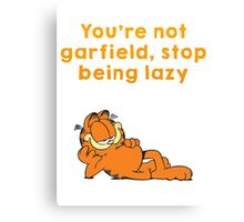 You're not garfield Canvas Print