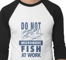 DO NOT Microwave Fish at Work Men's Baseball ¾ T-Shirt