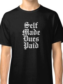 Self Made Dues Paid - White Classic T-Shirt